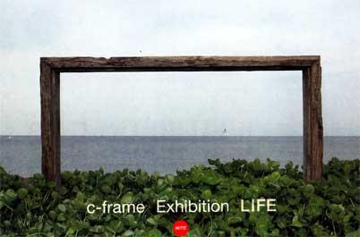 C-frame Exhibition LIFE